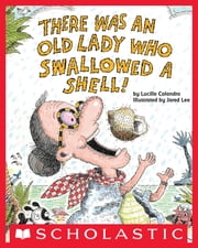 There Was An Old Lady Who Swallowed A Shell! ebook by Lucille Colandro,Jared D. Lee