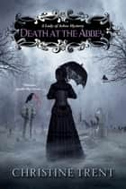 Death at the Abbey eBook by Christine Trent