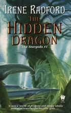 The Hidden Dragon ebook by Irene Radford