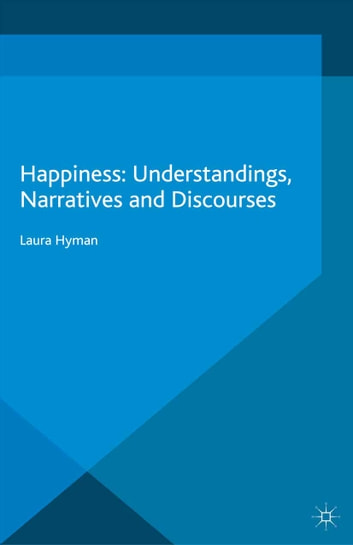 Happiness - Understandings, Narratives and Discourses ebook by L. Hyman