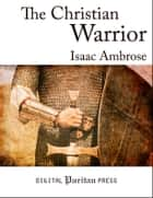 The Christian Warrior ebook by Isaac Ambrose