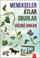 Menekşeler Atlar Oburlar ebook by Hüsnü Arkan