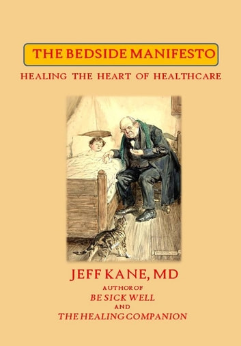 The Bedside Manifesto - Healing the Heart of Healthcare ebook by Jeff Kane MD