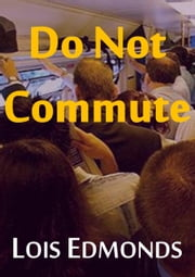 Do Not Commute ebook by Lois Edmonds