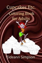 Cupcakes Etc.: Coloring Book for Adults ebook by Eideann Simpson