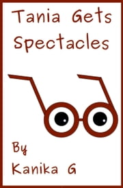 Tania Gets Spectacles ebook by Kanika G