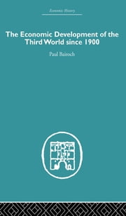 The Economic Development of the Third World Since 1900 ebook by Paul Bairoch