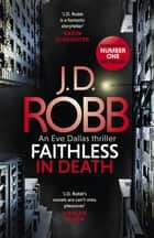 Faithless in Death: An Eve Dallas thriller (Book 52) ebook by