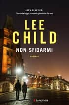 Non sfidarmi - Le avventure di Jack Reacher ebook by Lee Child