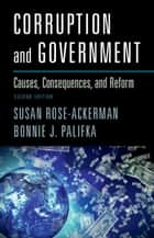 Corruption and Government - Causes, Consequences, and Reform ebook by Susan Rose-Ackerman, Bonnie J. Palifka