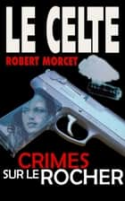 Crimes sur le Rocher ebook by Robert Morcet