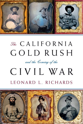 The California Gold Rush and the Coming of the Civil War ebook by Leonard L. Richards