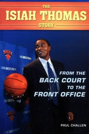 The Isiah Thomas Story: From the Back Court to the Front Office ebook by Challen, Paul