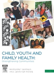 Child, Youth and Family Health: Strengthening Communities ebook by Margaret Barnes,Jennifer Rowe