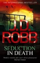Seduction In Death - 13 ebook by J. D. Robb