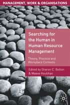 Searching for the Human in Human Resource Management - Theory, Practice and Workplace Contexts ebook by Prof Sharon C. Bolton, Maeve Houlihan
