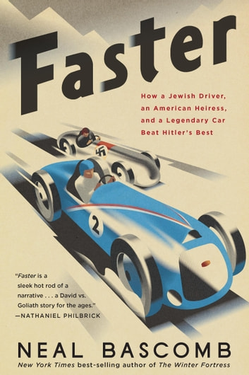 Faster - How a Jewish Driver, an American Heiress, and a Legendary Car Beat Hitler's Best ebook by Neal Bascomb