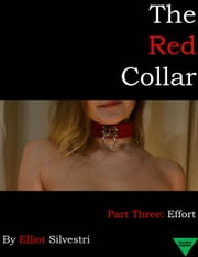 The Red Collar Part Three: Effort ebook by Elliot Silvestri