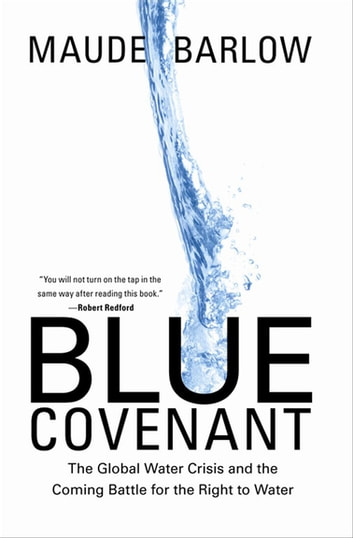 Blue Covenant - The Global Water Crisis and the Coming Battle for the Right to Water eBook by Maude Barlow