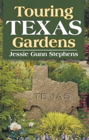 Touring Texas Gardens ebook by Jessie Gunn Stephens