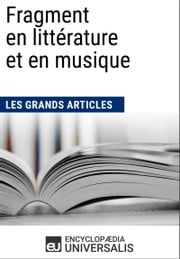 Fragment en littérature et en musique (Les Grands Articles) - (Les Grands Articles d'Universalis) ebook by Kobo.Web.Store.Products.Fields.ContributorFieldViewModel