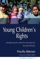 Young Children's Rights - Exploring Beliefs, Principles and Practice Second Edition ebook by Priscilla Alderson, Rob Gayton, Mary John