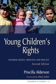 Young Children's Rights - Exploring Beliefs, Principles and Practice Second Edition ebook by Priscilla Alderson,Rob Gayton,Mary John