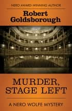 Murder, Stage Left ebook by Robert Goldsborough