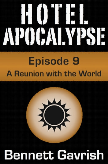 Hotel Apocalypse #9: A Reunion with the World ebook by Bennett Gavrish