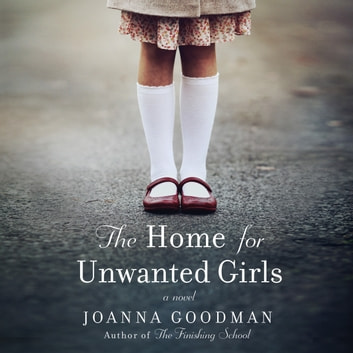 The Home for Unwanted Girls - The heart-wrenching, gripping story of a mother-daughter bond that could not be broken - inspired by true events livre audio by Joanna Goodman
