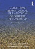 Cognitive Behavioural Prevention of Suicide in Psychosis ebook by Nicholas Tarrier,Patricia Gooding,Daniel Pratt,James Kelly,Yvonne Awenat,Janet Maxwell