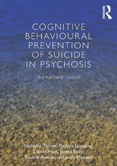 Cognitive Behavioural Prevention of Suicide in Psychosis - A treatment manual ebook by Nicholas Tarrier,Patricia Gooding,Daniel Pratt,James Kelly,Yvonne Awenat,Janet Maxwell