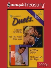 For This Week I Thee Wed & 50 Clues He's Mr. Right: For This Week I Thee Wed\50 Clues He's Mr. Right ebook by Cheryl St.John,Alyssa Dean