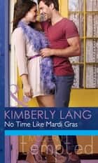 No Time like Mardi Gras (Mills & Boon Modern Tempted) (One Night in New Orleans, Book 1) ebook by Kimberly Lang