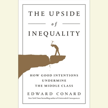 The Upside of Inequality - How Good Intentions Undermine the Middle Class audiobook by Edward Conard