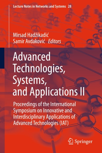 Advanced Technologies, Systems, and Applications II - Proceedings of the International Symposium on Innovative and Interdisciplinary Applications of Advanced Technologies (IAT) ebook by