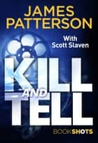 Kill and Tell - BookShots ebook by James Patterson