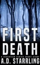 First Death (A Seventeen Series Short Story #1) ebook by AD Starrling