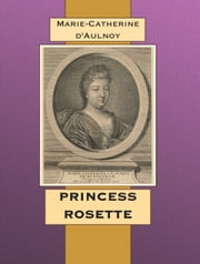 PRINCESS ROSETTE ebook by Marie-Catherine d'Aulnoy