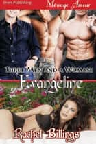 Three Men and a Woman: Evangeline ebook by Rachel Billings