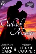 Outback Master - International Australian Cowboy Outback Erotic Romantic Comedy ebook by Lexxie Couper, Mari Carr