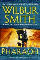 Pharaoh - A Novel of Ancient Egypt ebook by Wilbur Smith