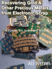 Recovering Gold & Other Precious Metals from Electronic Scrap ebook by Kobo.Web.Store.Products.Fields.ContributorFieldViewModel