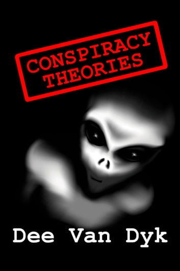 Conspiracy Theories ebook by Dee Van Dyk