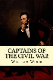 Captains of the Civil War ebook by William Wood