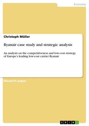 ryanair case study analysis essay The report is mainly a case study analysis based on eleanor o'higgins' review of ryanair conducted in 2007 however, other secondary research has been analysed and used to support the arguments put forward in this document purpose of this case study is to conduct a strategic analysis of.