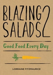 Blazing Salads 2: Good Food Everyday: Good Food Every Day from Lorraine Fitzmaurice ebook by Lorraine  Fitzmaurice