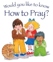 Would You Like to Know How to Pray? ebook by Tim Dowley
