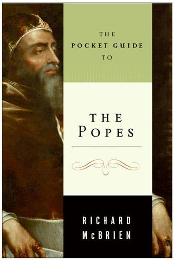 The Pocket Guide to the Popes - The Pontiffs from St. Peter to John Paul ebook by Richard P. McBrien