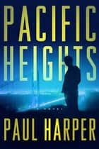Pacific Heights - A Novel eBook by Paul Harper